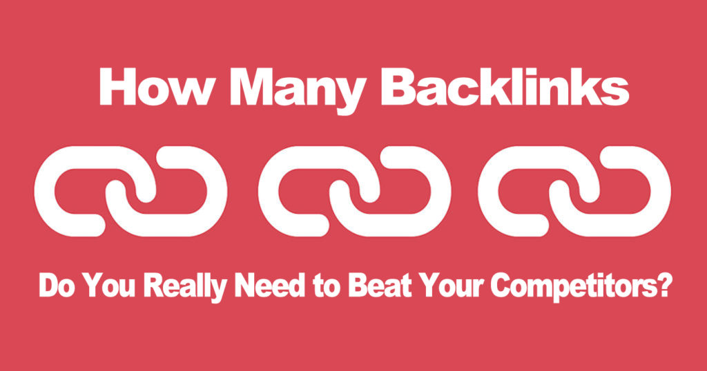 How Many Backlinks Do You Really Need to Beat Your Competitors